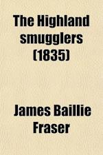 The Highland Smugglers (Volume 1) af James Baillie Fraser