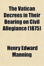 The Vatican Decrees in Their Bearing on Civil Allegiance af Henry Edward Manning