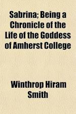 Sabrina; Being a Chronicle of the Life of the Goddess of Amherst College af Winthrop Hiram Smith