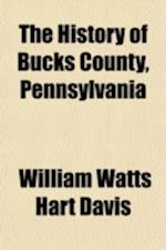 The History of Bucks County, Pennsylvania; From the Discovery of the Delaware to the Present Time af William Watts Hart Davis