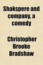 Shakspere and Company, a Comedy af Christopher Brooke Bradshaw