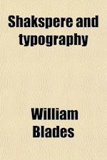 Shakspere and Typography; Being an Attempt to Show Shakspere's Personal Connection With, and Technical Knowledge Of, the Art of Printing af William Blades