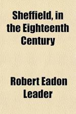 Sheffield in the Eighteenth Century af Robert Eadon Leader