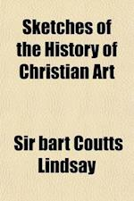 Sketches of the History of Christian Art (Volume 2) af Alexander Crawford Lindsay Crawford, Alexander William C. Lindsay, Bart Coutts Lindsay