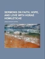 Sermons on Faith, Hope, and Love with Horae Homileticae af James Mason Hoppin