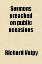 Sermons Preached on Public Occasions (Volume 2); With Notes and an Appendix, on Various Important Subjects af Richard Valpy