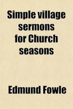 Simple Village Sermons for Church Seasons af Edmund Fowle