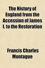 The History of England from the Accession of James I. to the Restoration (1603-1660) (Volume 7) af Francis Charles Montague
