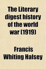 The Literary Digest History of the World War Volume 2; Compiled from Original and Contemporary Sources American, British, French, German, and Others af Francis Whiting Halsey
