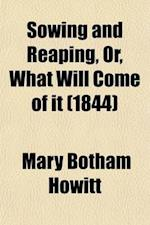 Sowing and Reaping, or What Will Come of It af Mary Botham Howitt