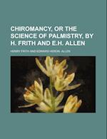 Chiromancy, or the Science of Palmistry, by H. Frith and E.H. Allen af Henry Frith