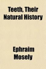 Teeth, Their Natural History; With the Physiology of the Human Mouth in Regard to Artificial Teeth af Ephraim Mosely
