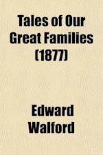 Tales of Our Great Families Volume 2 af Edward Walford