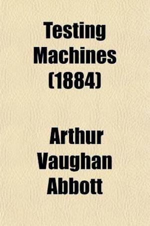 Bog, paperback Testing Machines; Their History, Construction and Use af Arthur Vaughan Abbott