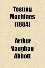 Testing Machines; Their History, Construction and Use af Arthur Vaughan Abbott