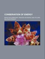 Conservation of Energy; Being an Elementary Treatise on Energy and Its Laws af Balfour Stewart