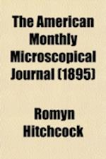 The American Monthly Microscopical Journal (Volume 16-17) af Romyn Hitchcock