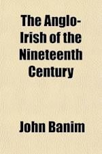 The Anglo-Irish of the Nineteenth Century (Volume 2); A Novel af John Banim