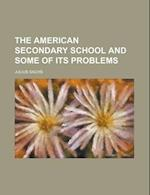 The American Secondary School and Some of Its Problems af Julius Sachs