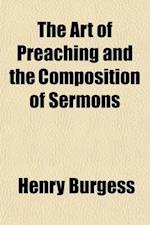 The Art of Preaching, and the Composition of Sermons af Henry Burgess