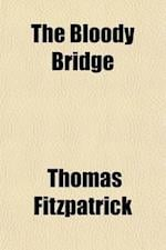 The Bloody Bridge; And Other Papers Relating to the Insurrection of 1641 (Sir Phelim O'Neill's Rebellion) af Thomas Fitzpatrick