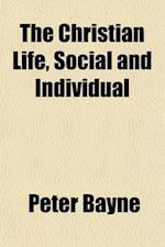 The Christian Life, Social and Individual af Peter Bayne