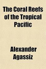 The Coral Reefs of the Tropical Pacific Volume 28, PT. 1 af Alexander Agassiz