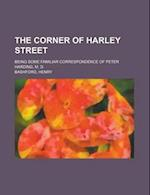 The Corner of Harley Street; Being Some Familiar Correspondence of Peter Harding, M. D. af Peter Harding, Henry Howarth Bashford, Henry Bashford