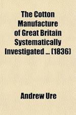 The Cotton Manufacture of Great Britain Systematically Investigated Volume 2; With an Introductory View of Its Comparative State in Foreign Countries af Andrew Ure