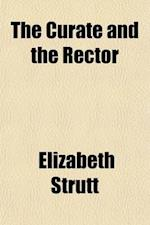 The Curate and the Rector; A Domestic Story af Elizabeth Strutt