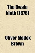 The Dwale Bluth Volume 1; Hebditch's Legacy & Other Literary Remains of Oliver Madox-Brown af Oliver Madox Brown, William Michael Rossetti