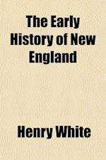 The Early History of New England; Illustrated by Numerous Interesting Incidents af Henry White