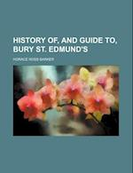 History Of, and Guide To, Bury St. Edmund's