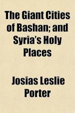 The Giant Cities of Bashan af Josias Leslie Porter
