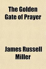 The Golden Gate of Prayer af James Russell Miller