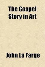 The Gospel Story in Art af John LA Farge
