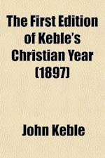 The First Edition of Keble's Christian Year Volume 1; Being a Facsimile of the Editio Princeps Published in 1827 with a Preface by the Bishop of Roche af John Keble