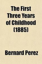 The First Three Years of Childhood af Bernard Perez