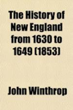 The History of New England from 1630 to 1649 (Volume 1) af John Winthrop, James Savage