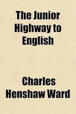 The Junior Highway to English; A Text Book for the Seventh and Eighth Years af Charles Henshaw Ward