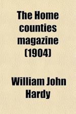 The Home Counties Magazine (Volume 6); Devoted to the Topography of London, Middlesex, Essex, Herts, Bucks, Berks, Surrey, Kent and Sussex af William John Hardy
