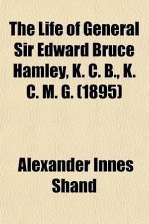 Bog, paperback The Life of General Sir Edward Bruce Hamley, K. C. B., K. C. M. G. (Volume 2) af Alexander Innes Shand