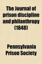 The Journal of Prison Discipline and Philanthropy (Volume 3-4) af Pennsylvania Prison Society