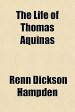 The Life of Thomas Aquinas; A Dissertation of the Scholastic Philosophy of the Middle Ages af Renn Dickson Hampden