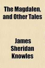 The Magdalen, and Other Tales af James Sheridan Knowles
