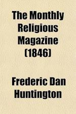 The Monthly Religious Magazine (Volume 1; af Frederic Dan Huntington