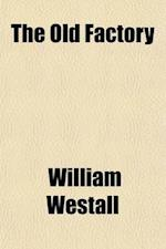 The Old Factory (Volume 3); A Lancashire Story af William Westall