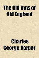 The Old Inns of Old England (Volume 1); A Picturesque Account of the Ancient and Storied Hostelries of Our Own Country af Charles George Harper