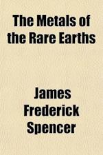 The Metals of the Rare Earths af James Frederick Spencer
