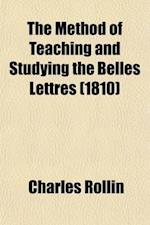 The Method of Teaching and Studying the Belles Lettres (Volume 1); Or, an Introduction to Languages, Poetry, Rhetoric, History, Moral Philosophy, Phys af Charles Rollin